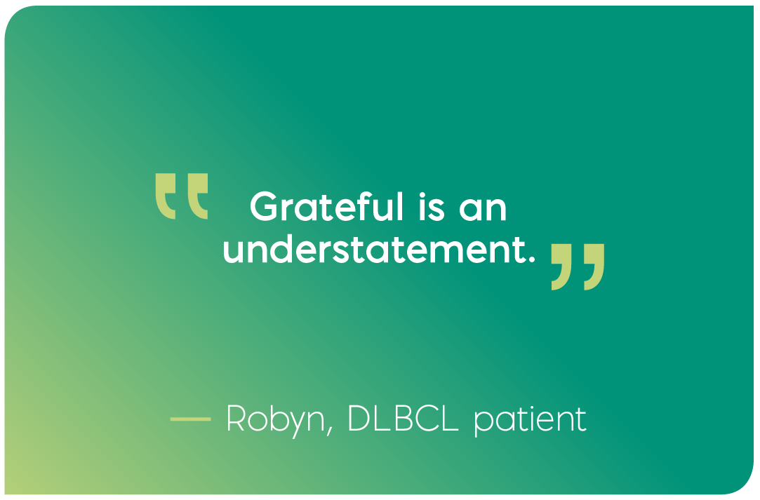 Grateful is an understatement. Quote from Robyn, DLBCL patient